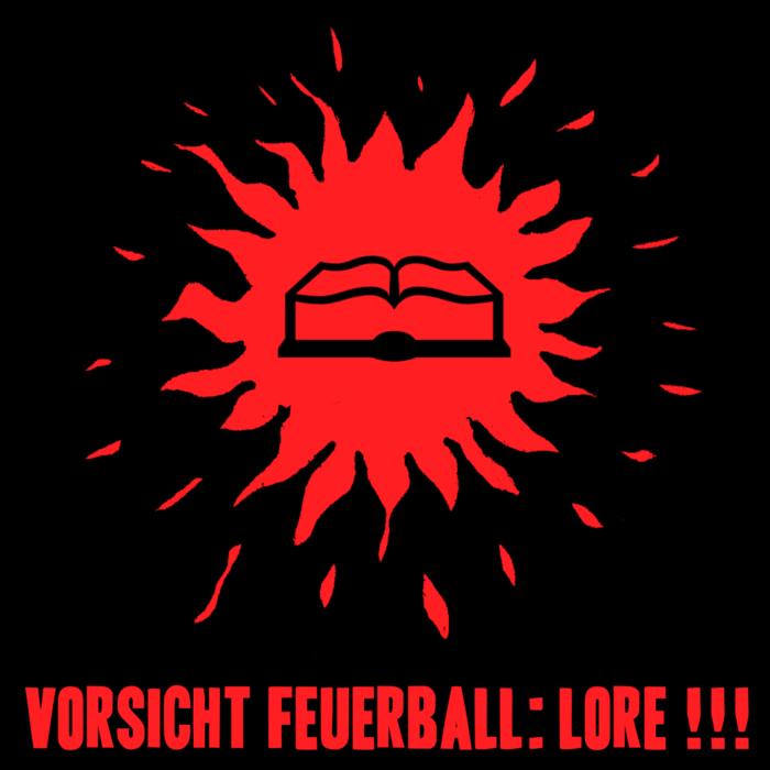 Vorsicht Feuerball Lore Podcast